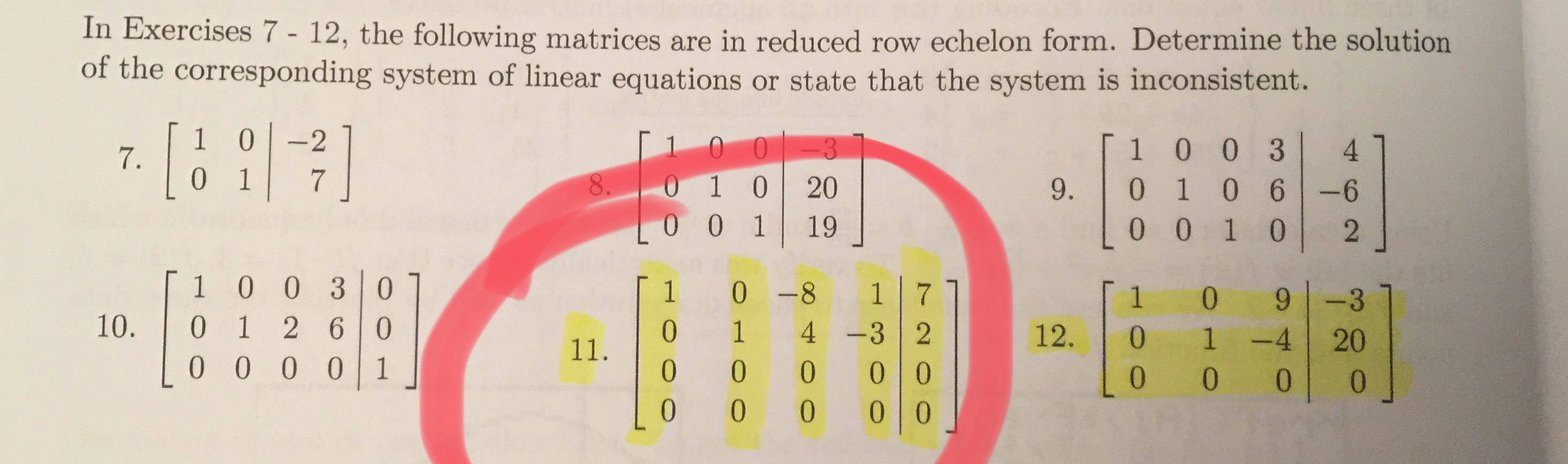 In Exercises 7- 12, the following matrices are in reduced row echelon form. Determine the solution of the corresponding system of linear equations or state that the system is inconsistent. 1 7. 0 0 -2 0 O-3 1 0 0 3 4 1 7 O 1 0 0 8 0 20 0 1 0 6 9. -6 1 19 0 0 1 0 2 1 0 0 3 0 2 6 0 1 0 -8 1 1 0 -3 10. 0 1 4 -3 2 12. 1 -4 20 11. 0 0 0 0 1 0 0 0 0 0 0 0 0 0 0 7200 OHOO O0O