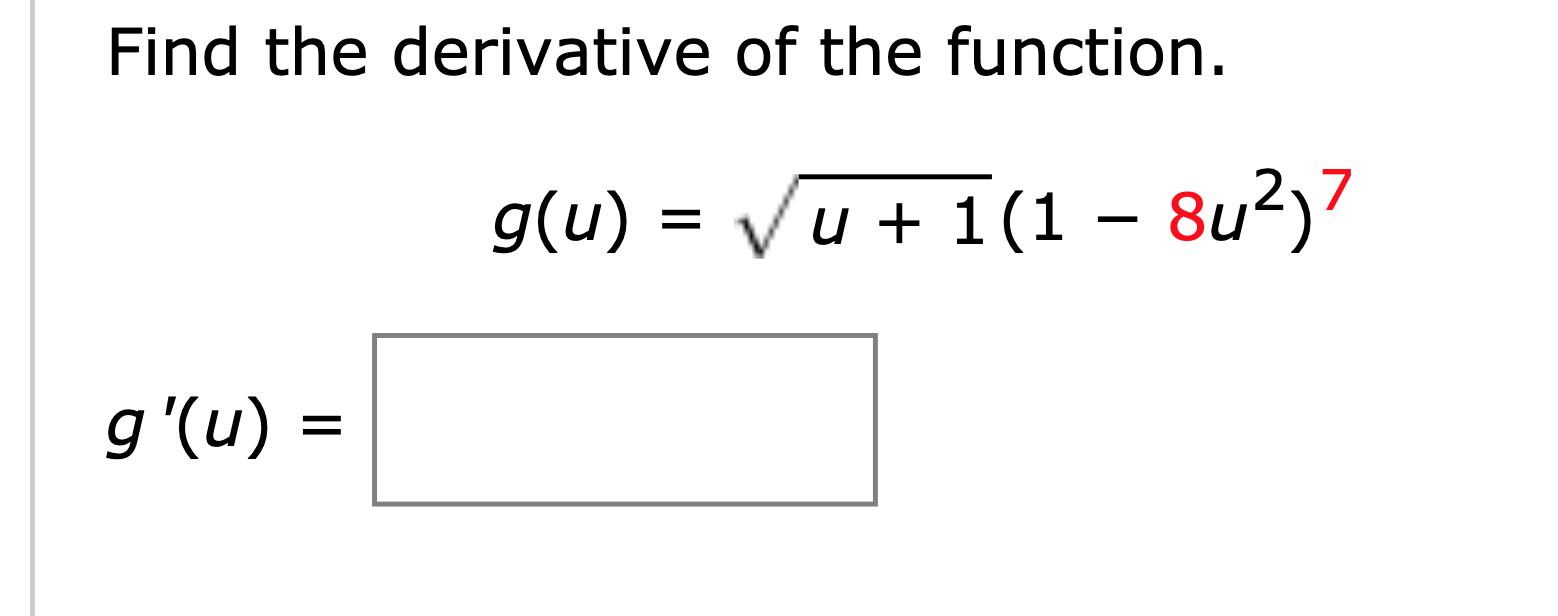 Find the derivative of the function g(u) u1(1 - 8u2)7 g '(u)