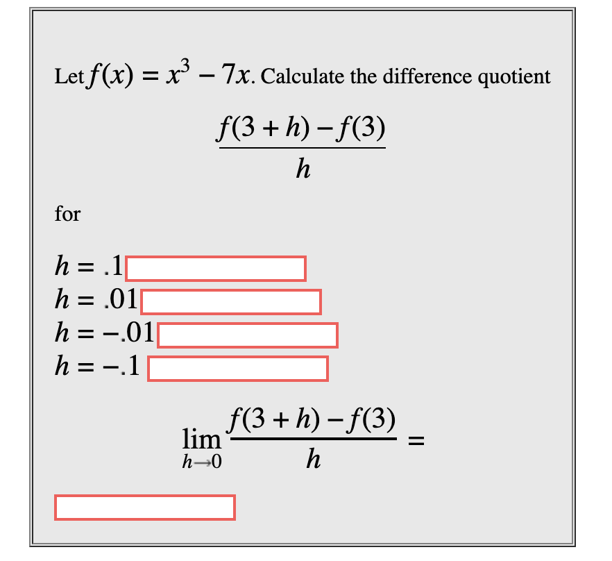 Let f(x) x3 -7x. Calculate the difference quotient f(3h)-(3) h for h .1 h .01 h -01 = h -.1 _ f(3h)-f(3) lim h-0 h
