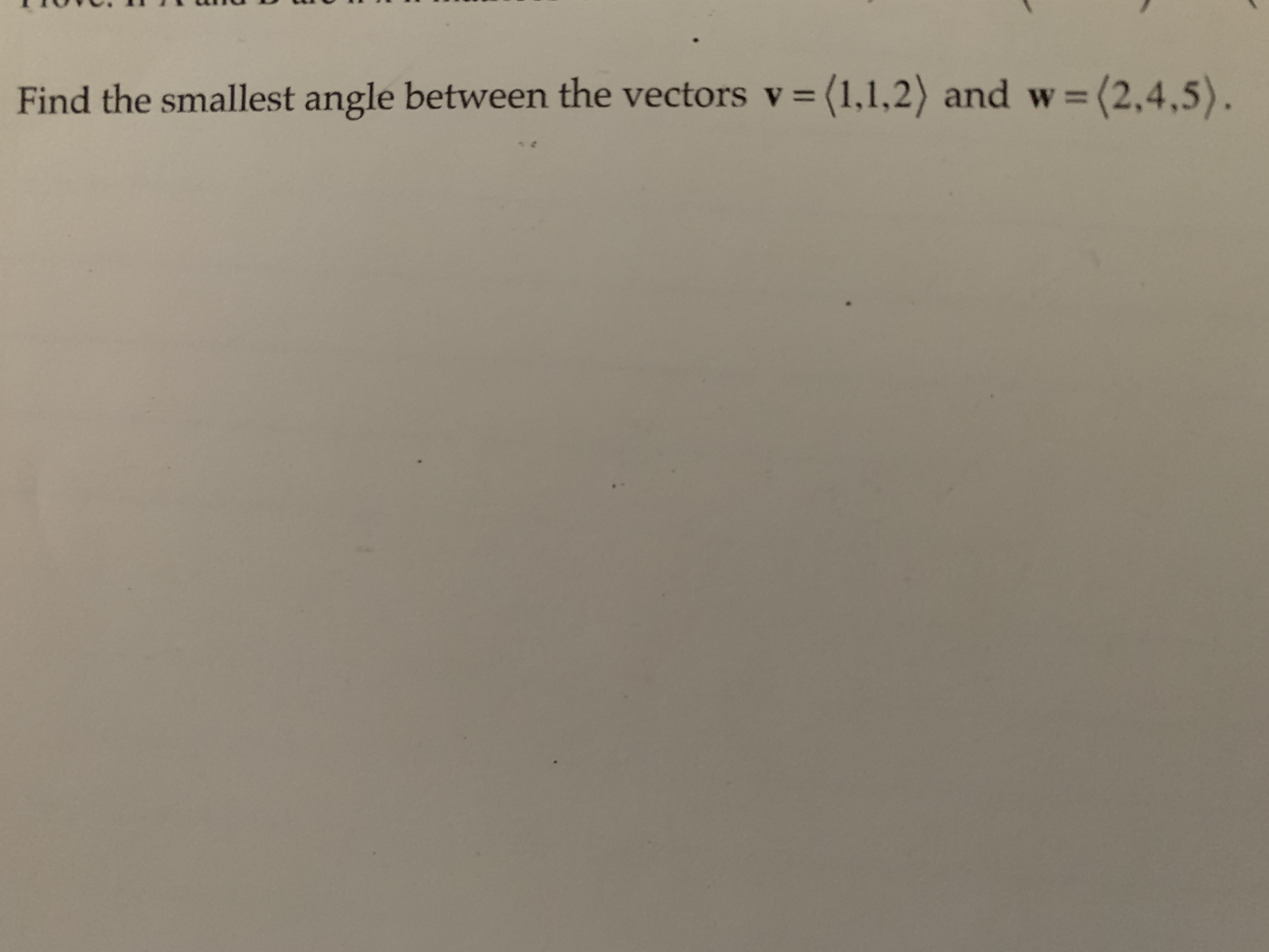 Find the smallest angle between the vectors v = (1,1,2) and w= (2,4,5).
