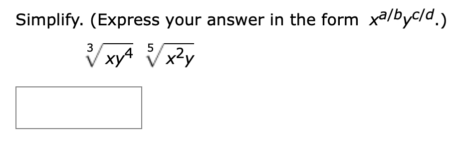 Simplify. (Express your answer in the form xa/byc/d) 3 5 xyA Vx2y