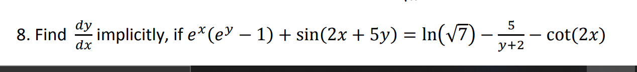 Find dx implicitly, if e*(e♥ – 1) + sin(2x+ 5y) = In(v7) – dy 5 ·cot(2x - y+2