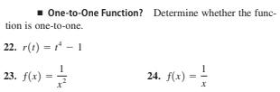 1 One-to-One Function? Determine whether the func- tion is one-to-one. 22. r(t) = * - 1 23. (1) - 4 23. f(x) = 24. f(x) = -