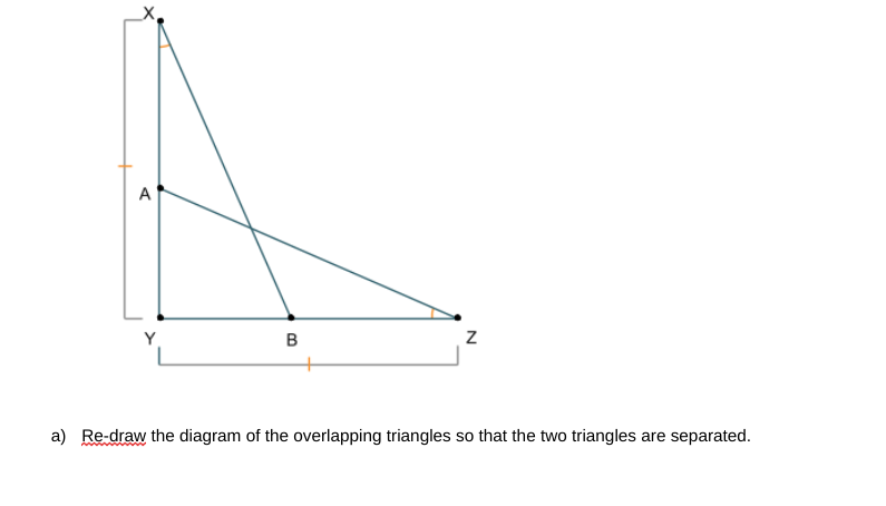 A a) Re-draw the diagram of the overlapping triangles so that the two triangles are separated.
