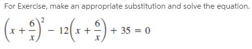 For Exercise, make an appropriate substitution and solve the equation. (++2) - 12(*+9)* + 35 = 0
