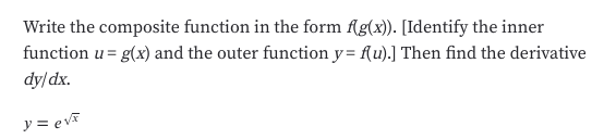 Write the composite function in the form fg(x). [Identify the inner function u g(x) and the outer function y = f{u).] Then find the derivative dy/dx y = evT
