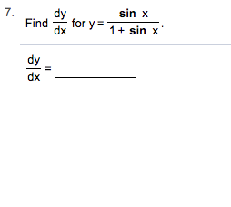 7. Find sin x d for y 1 sin x dy dx II