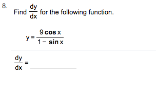 8 Find dx for the following function 9 cos x 1 sinx dy dx II