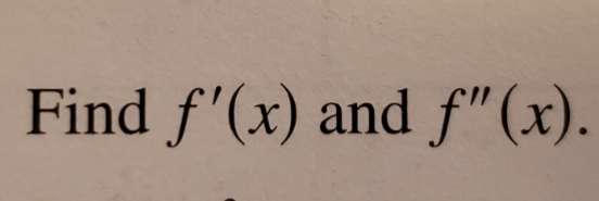 """Find f'(x) and f"""" (x)."""
