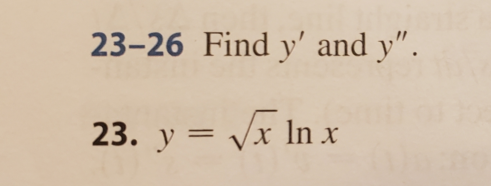 "23-26 Find y' and y"". 23. y x In x ="