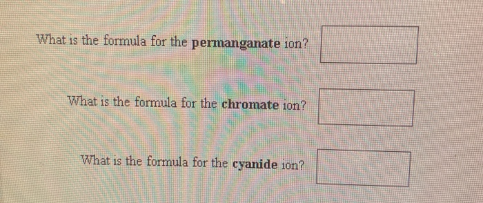 What is the formula for the permanganate 10n? What is the formula for the chromate ion? What is the formula for the cyanide ion? 1S