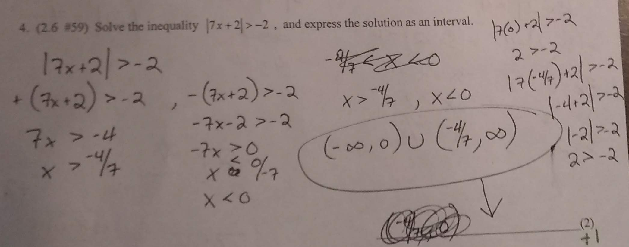 4. (2.6 #59) Solve the inequality 7x+2-2, and express the solution as an interval. 1x+23-2 (.2)2 2 -2 - tx+2)>-2 1a)-2 (<4e2>-2 1-217-2 X 7r>-i4 -7x-2 >-3 -7x>O C0,0)U al2 7 2-2 Chbat'o (2) + 1