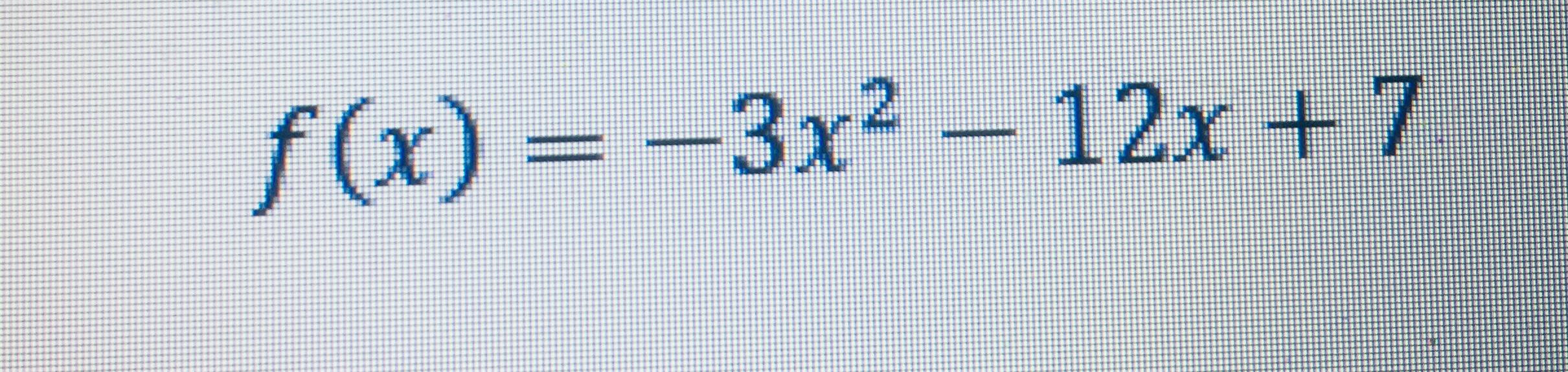 f(x) = -3x² – 12x + 7 %3D