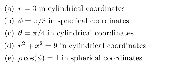 (d) r2 + x? = 9 in cylindrical coordinates (e) pcos(o) = 1 in spherical coordinates %3D