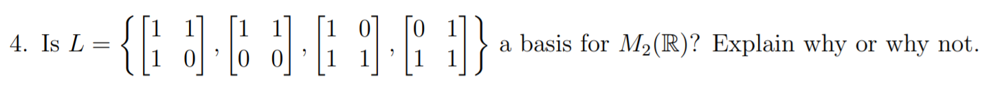 a basis for M2(R)? Explain why why not 4. Is L or