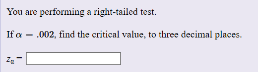 You are performing a right-tailed test. If a .002, find the critical value, to three decimal places. =