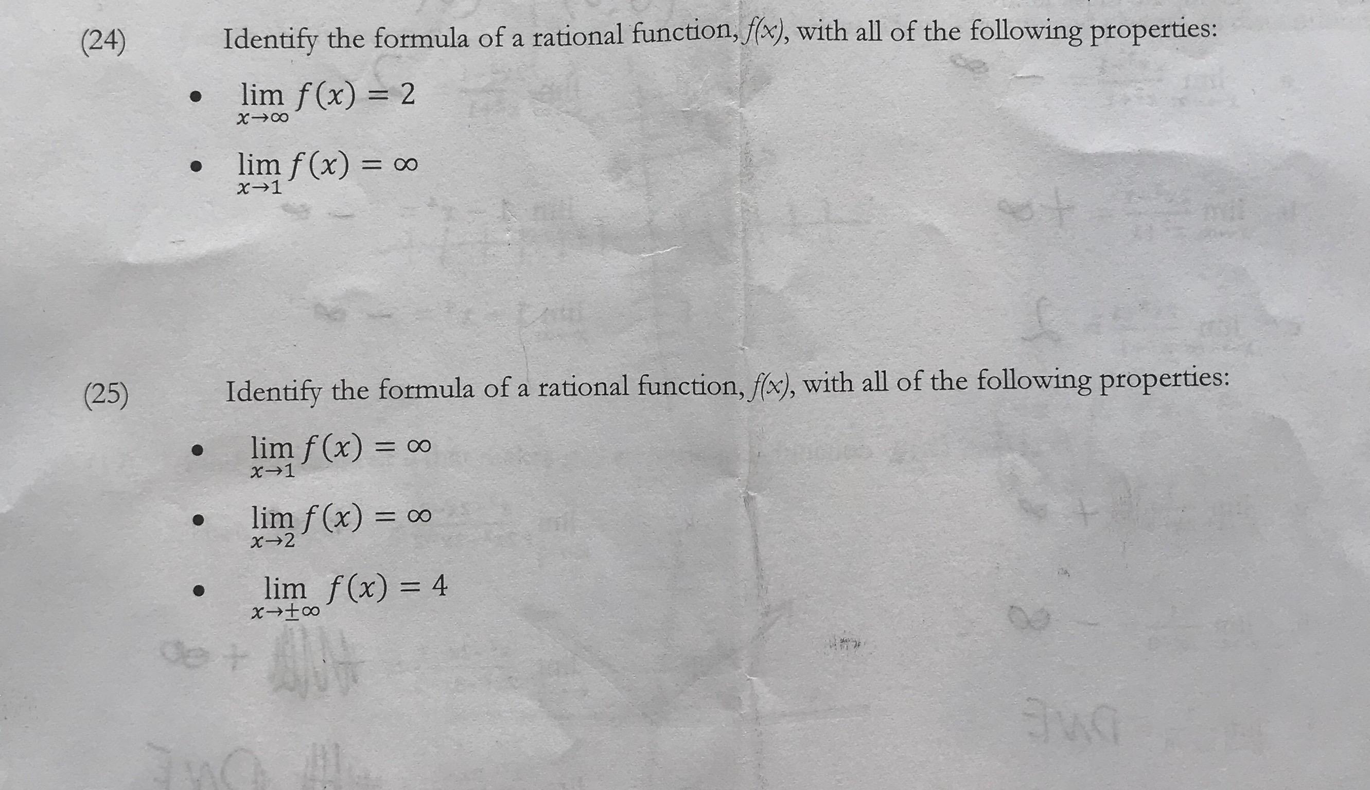 Identify the formula of a rational function, fx), with all of the following properties: (24) lim f(x) 2 lim f (x) - OO x1 mt Identify the formula of a rational function, f(x), with all of the following properties: (25) lim f (x) 0o x1 lim f (x) =OO x2 lim f(x) 4 de r tKG 2