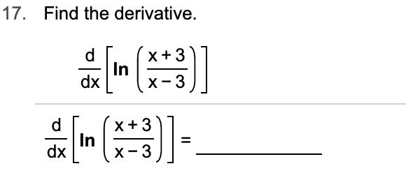 Find the derivative. 17. d x+3 dx x - 3 X3 In dx d = x-3 II