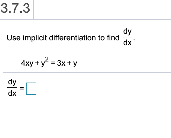 3.7.3 dy Use implicit differentiation to find dx 4xy +y 3x+y dy dx