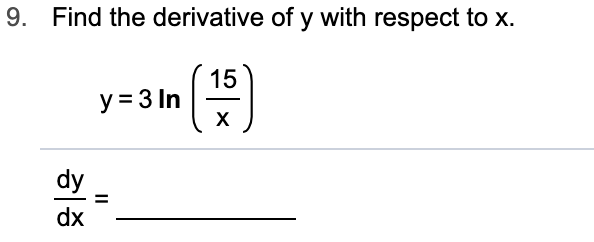 Find the derivative of y with respect to x. 9. 15 y 3 In X dy dx