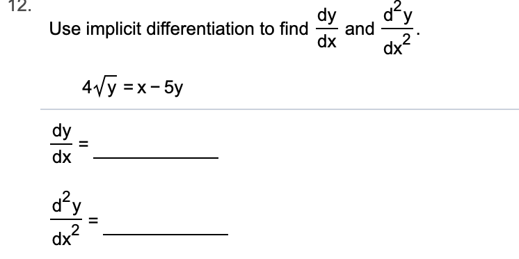 12. dy and 2 dx dy Use implicit differentiation to find dx 4Vy x-5y dy dx d2y dx2 II II