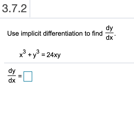 3.7.2 dy Use implicit differentiation to find dx x3 +y 24xy dx II