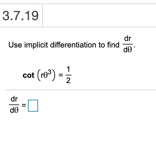 3.7.19 dr Use implicit differentiation to find d0 (re) cot 2 dr de