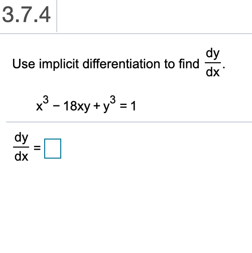 3.7.4 dy Use implicit differentiation to find dx x3-18xy+y 3 1 X dy dx II