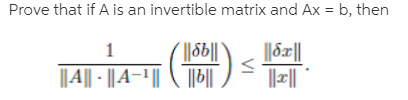 Prove that if A is an invertible matrix and Ax = b, then %3D (||S6|| ||8æ|| 14|||4- () |||