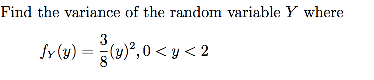 Find the variance of the random variable Y where 3 )2,0y < 2 fr(u) 8