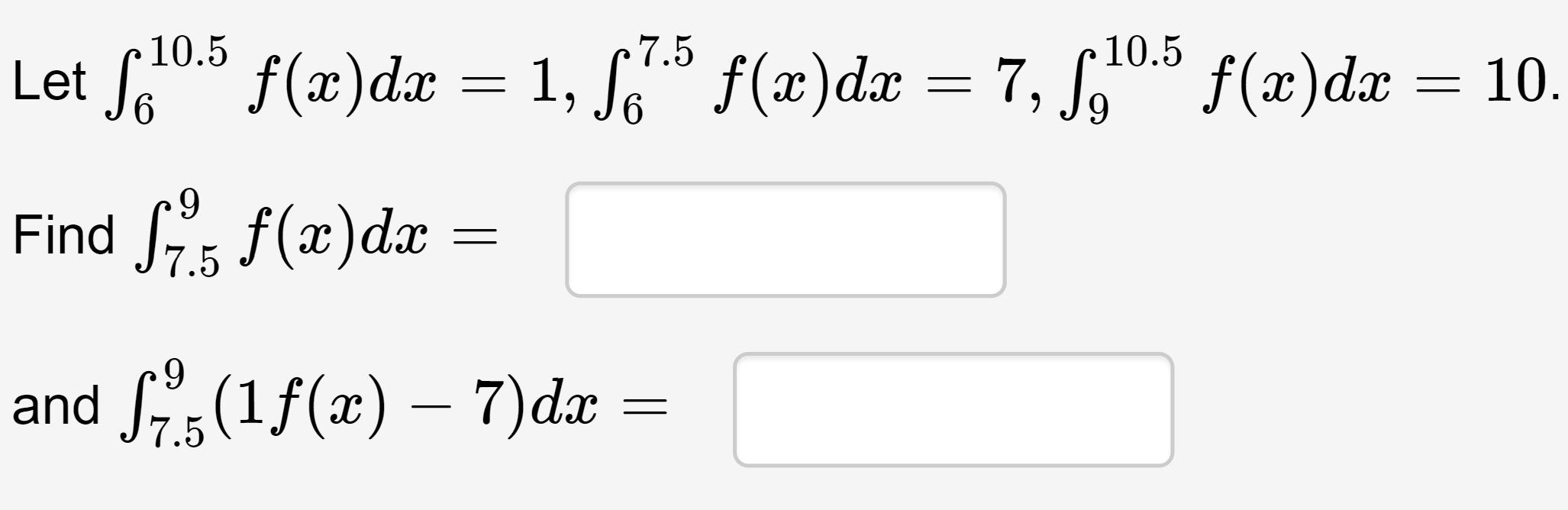 """7.5 10.5 10.5 Let fou = 7, S,0"""" f(x)dx f(x)dx = 1, S f(x)dx 10. 9. Find , f(x)dx 7.5 and S(1f(x) – 7)da ="""