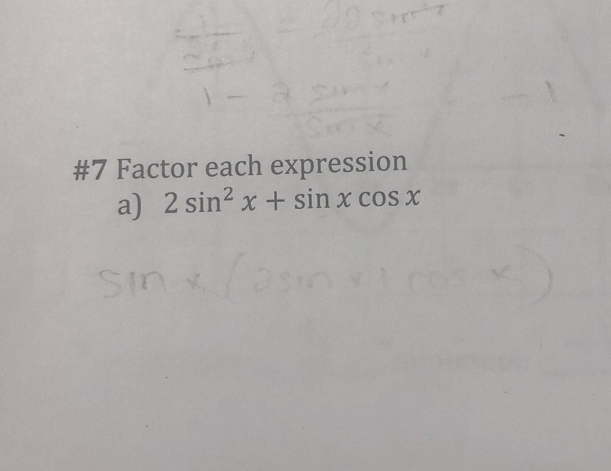 #7 Factor each expression a) 2 sin2 x + sin x cos x Sin