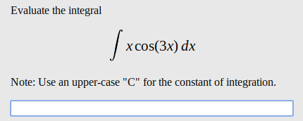 "Evaluate the integral x cos(3x) dx Note: Use an upper-case ""C"" for the constant of integration"