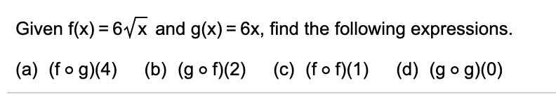 Given f(x) = 6Vx and g(x) = 6x, find the following expressions. (a) (fo g)(4) (b) (go f)(2) (c) (f o f)(1) (d) (go g)(0)