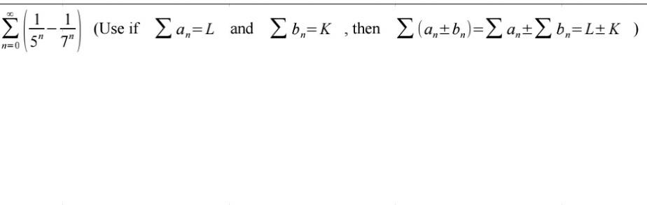 """Σ ( Use if Σα, = Land Σ ,-K.then Σ ( a-+ ) =Σ α+Σ,- L+K) 5"""" 7"""" %3D n=0"""