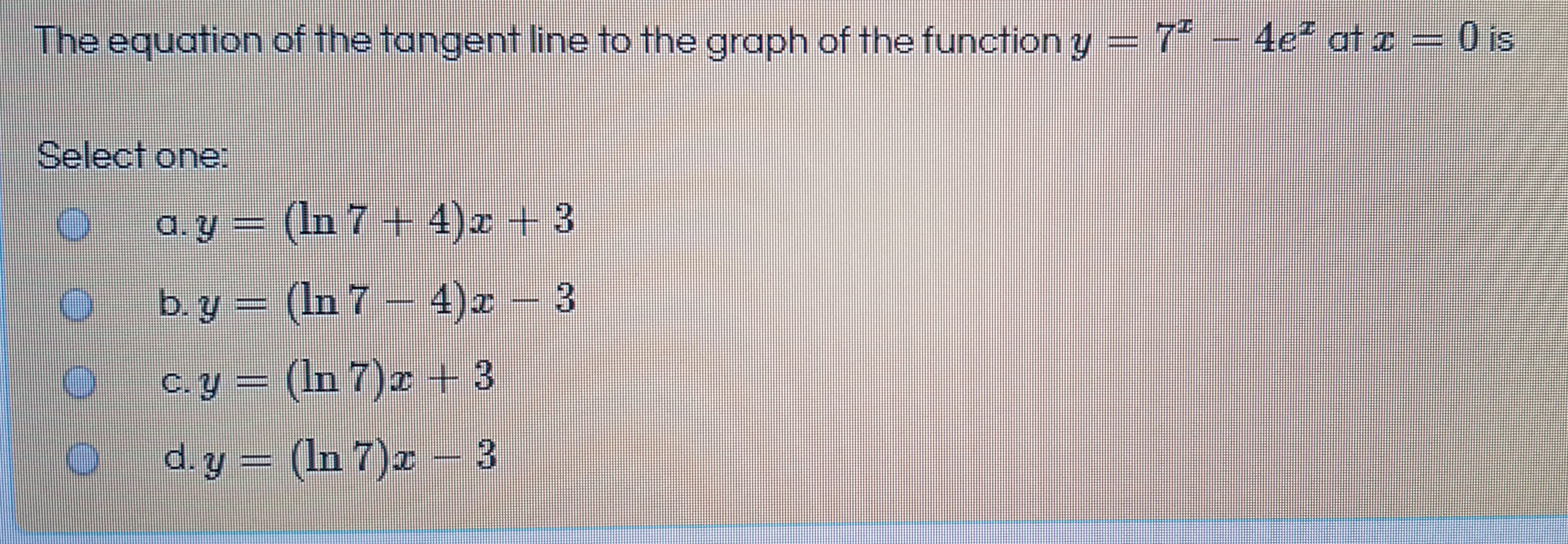 The equation of the tangent line to the graph of the function y = 7* – 4e² at a - O is