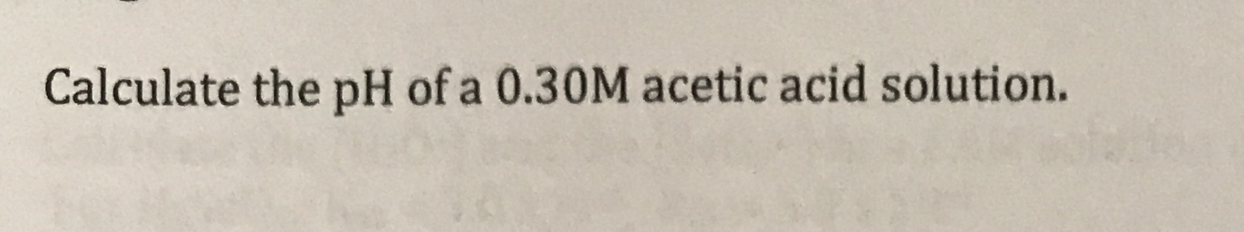 Calculate the pH of a 0.30M acetic acid solution.