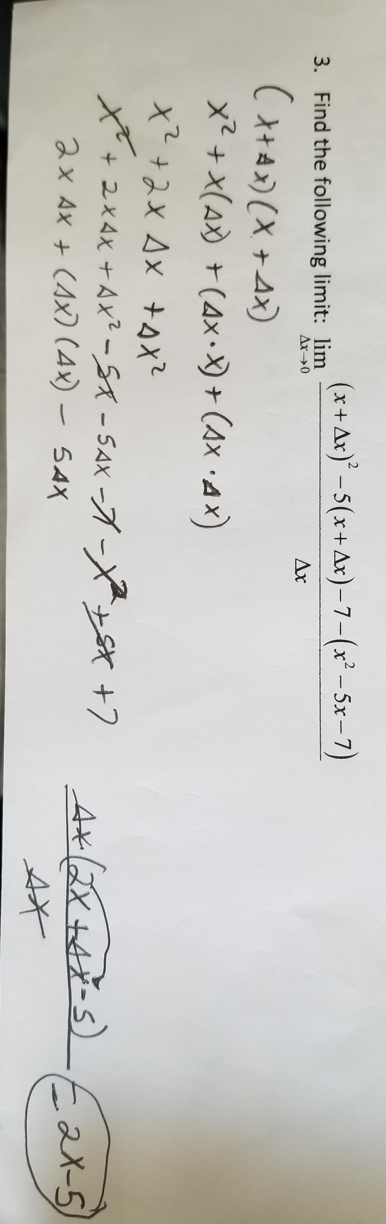 3. Find the following limit: lim + Ax)-5(x+Ar)-7-(x-5x-7) A(XAx) Xx(A)(4x-) + (Ax AX) x22xAx sx Ax- 0 Ax + 2x4x +Ax2-SA-SAX--X ax Ax + CAx) (4x)- 54x +7 4xl2x tAX-S) ax-s