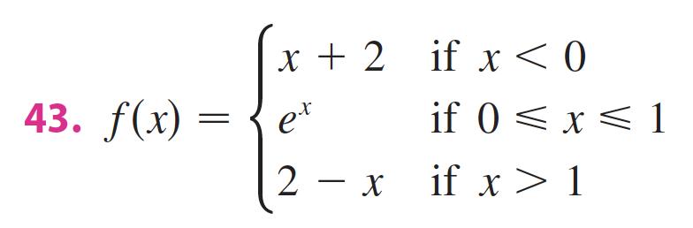"х+ 2 if x <0 43. f(x) — { е"" if 0 < x< 1 2 — х if x > 1 et -"