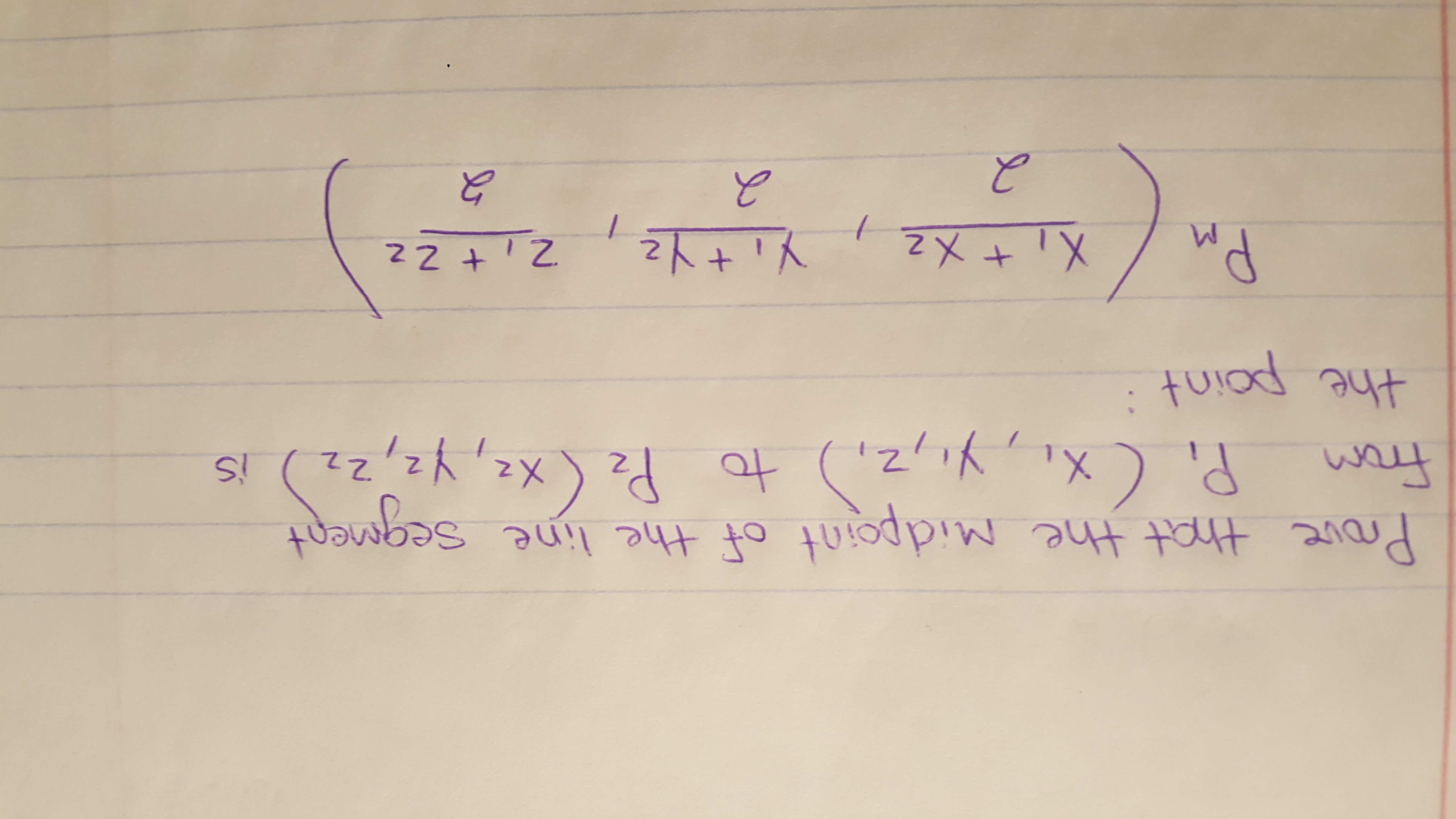 2人+人 2X PM the From Pi (x,,y,z,) to Pz (xz, Yz, Zz Prove that the Midpoint of the line Ssegment 12 was is 2102
