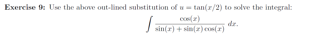 Exercise 9: Use the above out-lined substitution of u = tan(x/2) to solve the integral: cos(x) J sin(x) + sin(x) cos(x) dx.