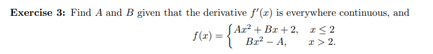 Exercise 3: Find A and B given that the derivative f'(r) is everywhere continuous, and Aa2 Bx 2, x<2 Br2-A f(a) x 2