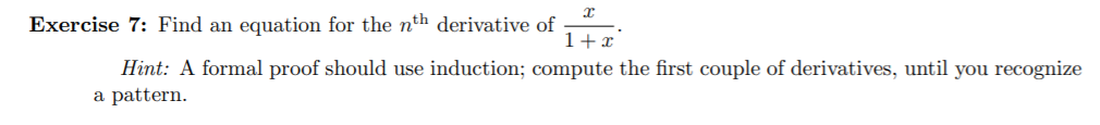 Exercise 7: Find an equation for the nth derivative of 1+r Hint: A formal proof should use induction; compute the first couple of derivatives, until you recognize a pattern