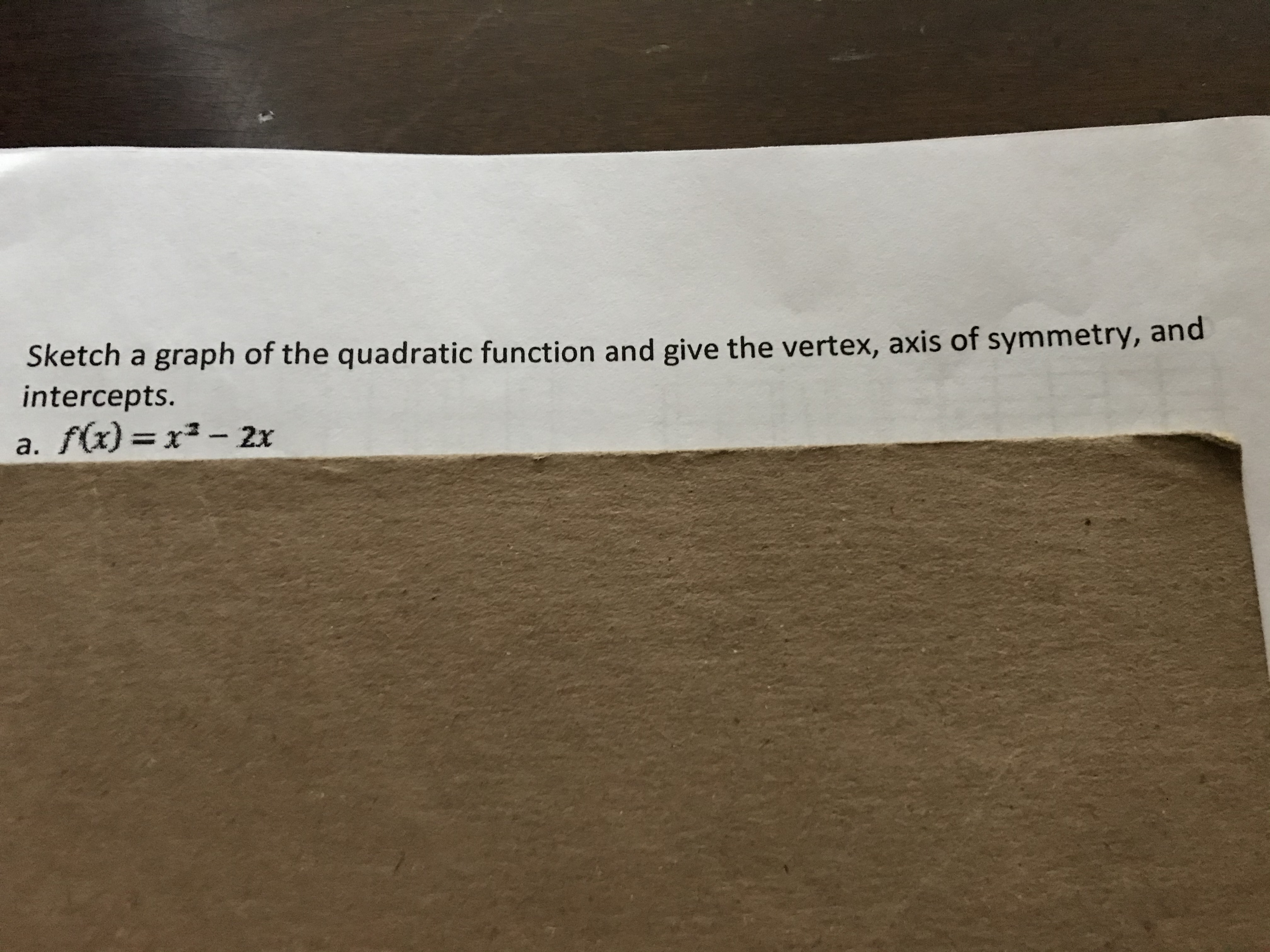 Sketch a graph of the quadratic function and give the vertex, axis of symmetry, and intercepts. a. f(x) =x²- 2x %3D