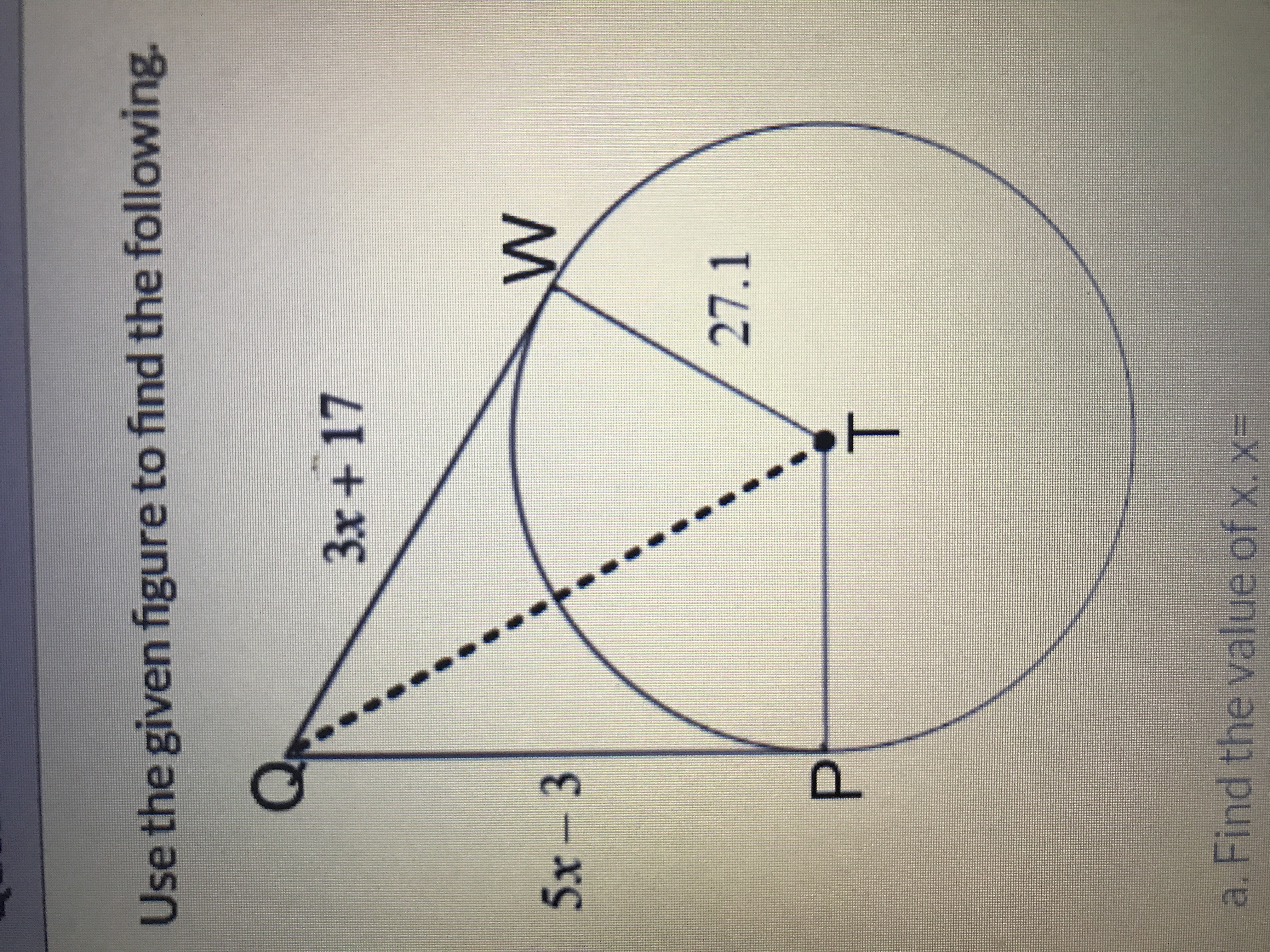 Use the given figure to find the following. 3x + 17 5x - 3 27.1 T. a. Find the value of x. x=