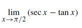 lim (secx - tan x) x1/2