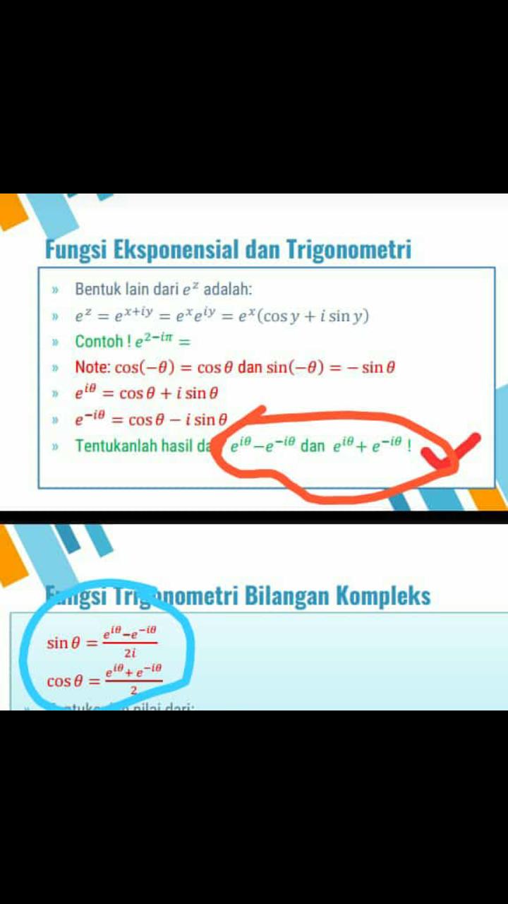 Fungsi Eksponensial dan Trigonometri Bentuk lain dari e adalah: e = ex+ty = e*e!ly e(cos y isin y) Contoh! e2-in= Note: cos(-0)= cose dan sin(-e) =-sin et cos e i sin 11 e-i0 cose - i sin e Tentukanlah hasil da eie-e-ie dan ete+ e-ie Fngsi Triganometri Bilangan Kompleks sin e = 2i el0+e-i Cos e = unilni dori: tul