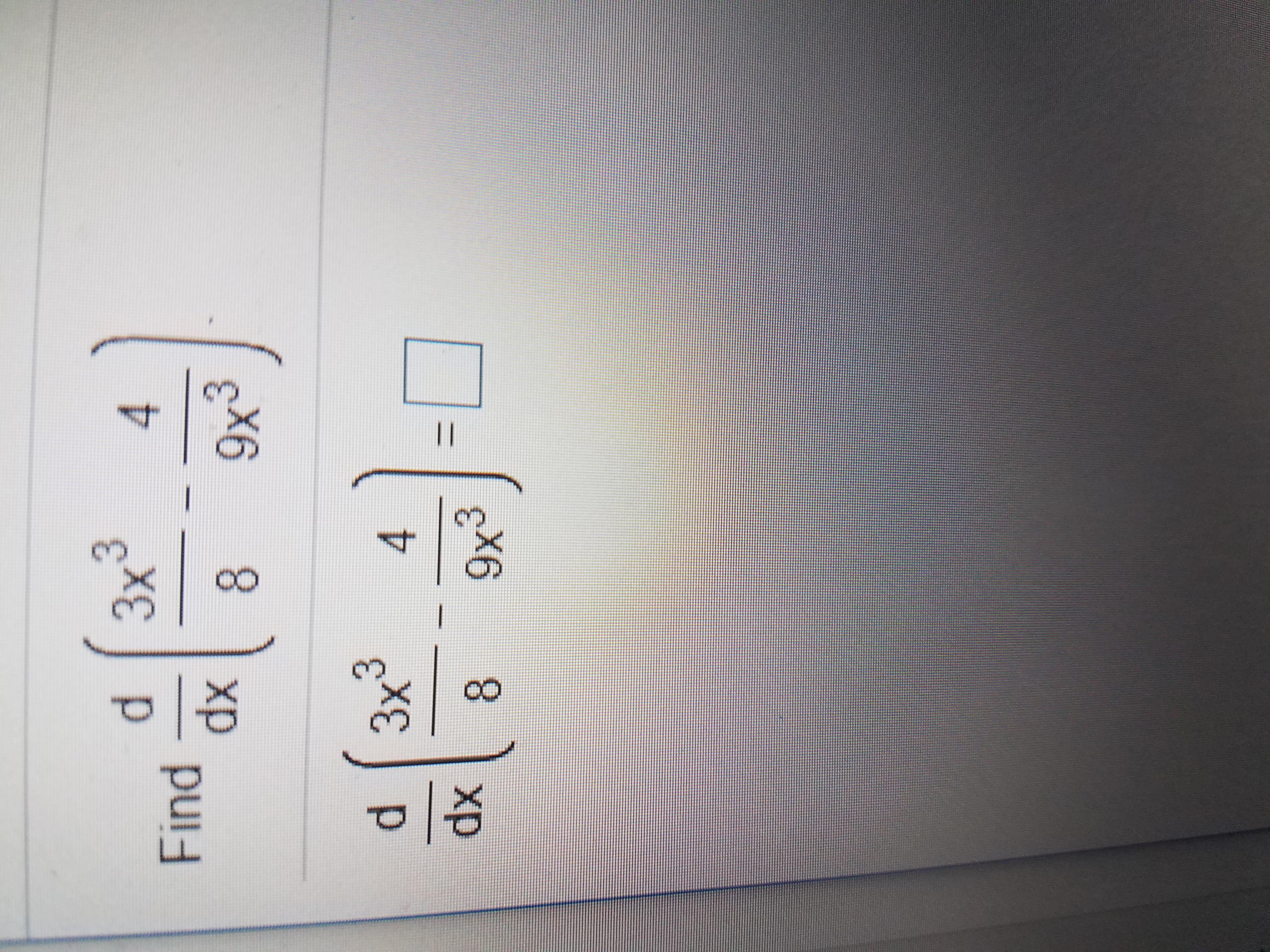 3 3x d Find dx 4 9x3 8 3 3x* 4 dx 8 9x3