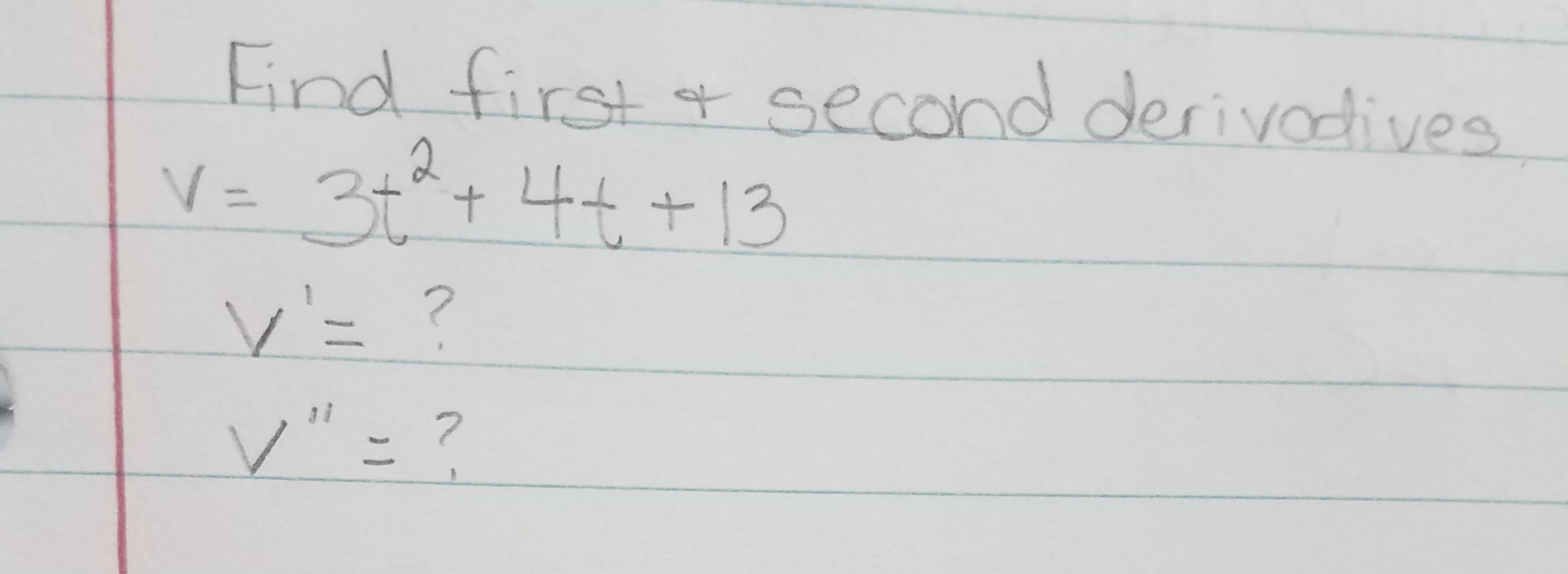 End tirst t second derivodives 44+13 V- 3tt ? a i 7
