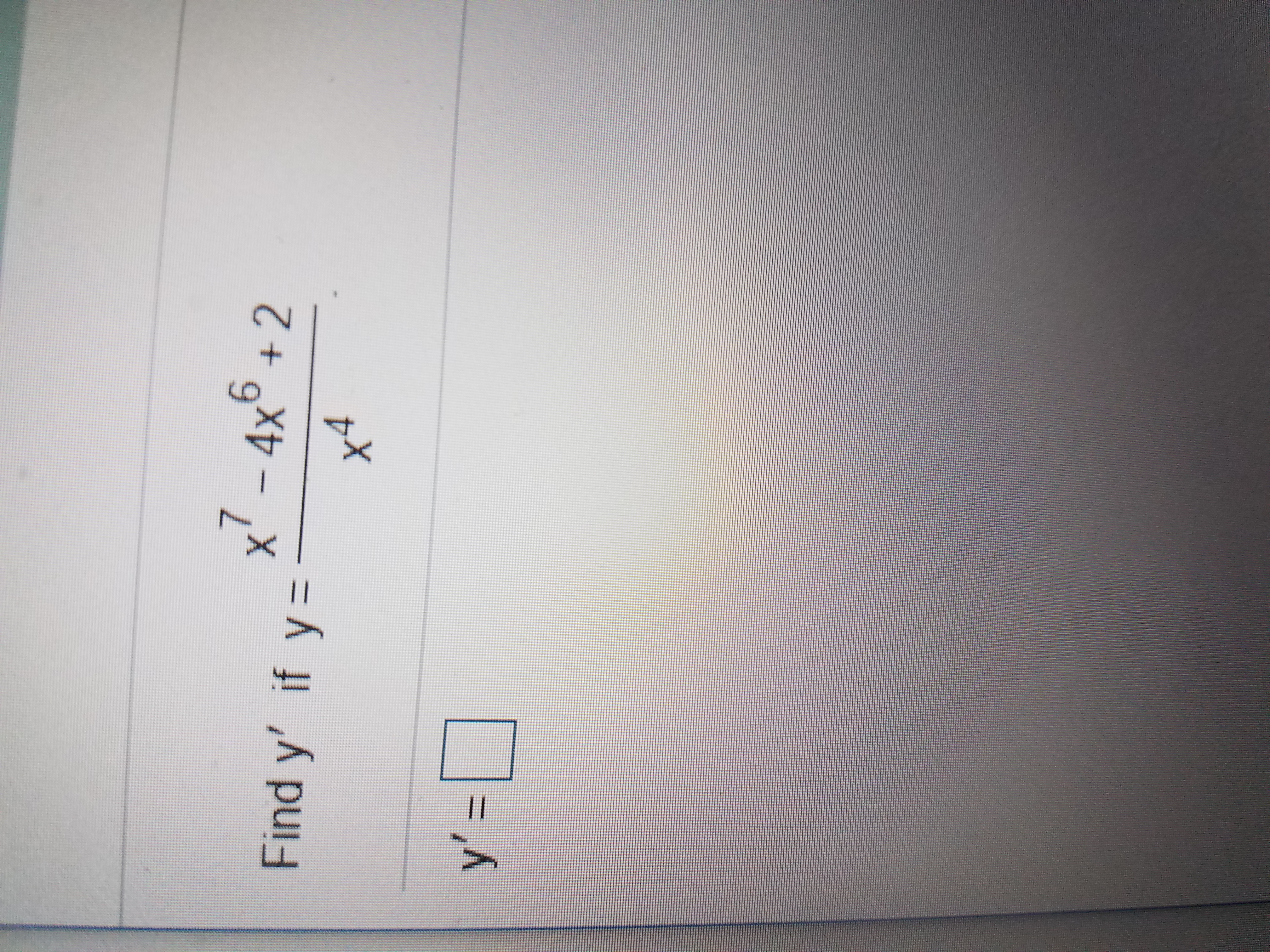 x7-4x 6 4x0+2 Find y' if y х4 y' =
